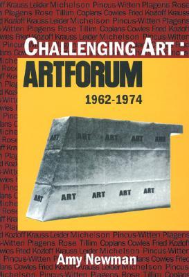 Challenging Art: Artforum 1962-1974 - Newman, Amy