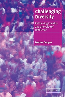Challenging Diversity: Rethinking Equality and the Value of Difference - Cooper, Davina, and Davina, Cooper, and Seidman, Steven (Editor)