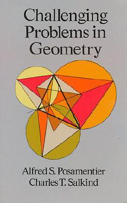 Challenging Problems in Geometry - Posamentier, Alfred S, Dr., and Salkind, Charles T
