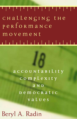 Challenging the Performance Movement: Accountability, Complexity, and Democratic Values - Radin, Beryl A