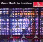Chamber Music by Igor Korneitchouk
