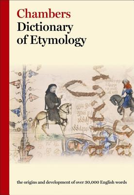 Chambers Dictionary of Etymology - Chambers (Ed )