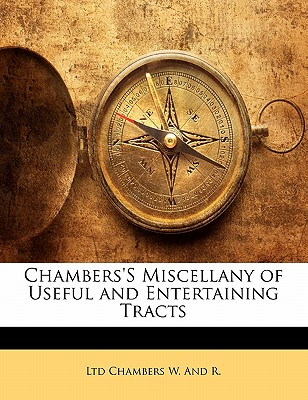 Chambers's Miscellany of Useful and Entertaining Tracts - Chambers W and R, Ltd