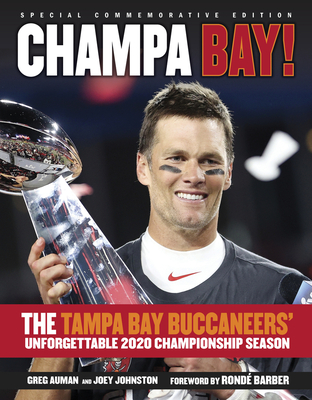 Champa Bay: The Tampa Bay Buccaneers' Unforgettable 2020 Championship Season - Auman, Greg, and Johnston, Joey, and Barber, Ronde (Foreword by)