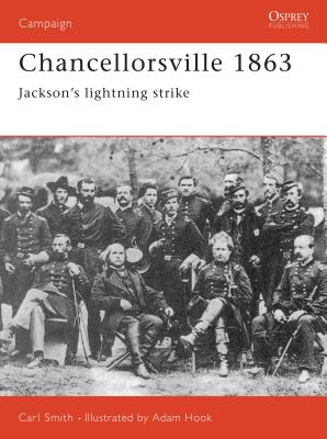 Chancellorsville 1863: Jackson's Lightning Strike - Smith, Carl