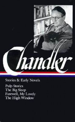 Chandler: Stories and Early Novels: Pulp Stories / The Big Sleep / Farewell, My Lovely / The High Window - Chandler, Raymond, and McShane, Frank (Editor), and MacShane, Frank, Professor (Editor)