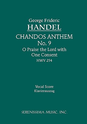 Chandos Anthem No.9. O Praise the Lord with One Consent, HWV 254: Vocal score - Handel, George Frideric (Composer), and Pasler, Karl, and Seiffert, Max (Editor)