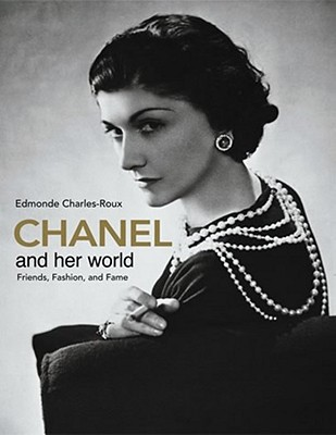 Chanel and Her World: Friends, Fashion, and Fame - Charles-Roux, Edmonde