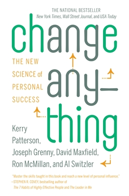 Change Anything: The New Science of Personal Success - Patterson, Kerry, and Grenny, Joseph (Read by), and Maxfield, David
