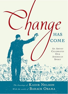 Change Has Come Change Has Come: An Artist Celebrates Our American Spirit an Artist Celebrates Our American Spirit - Nelson, Kadir (Illustrator)