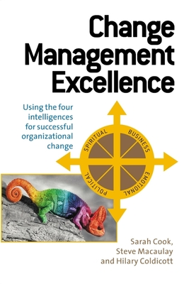 Change Management Excellence: Using the Five Intelligences for Successful Organizational Change - Cook, Sarah, and Macaulay, Steve, and Coldicott, Hilary