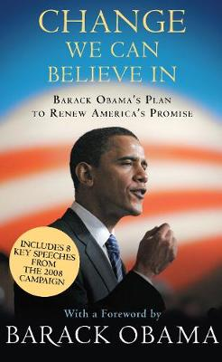 Change We Can Believe in: Barack Obama's Plan to Renew America's Promise - Obama, Barack Hussein, President