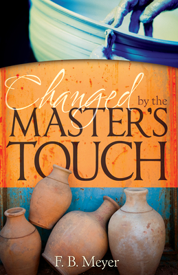 Changed by the Master's Touch - Meyer, Frederick Brotherton