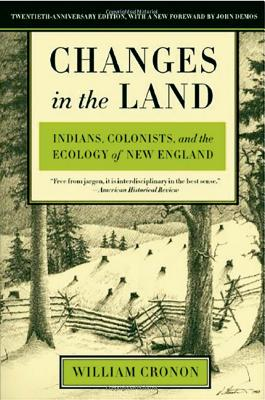 Changes in the Land: Indians, Colonists, and the Ecology of New England - Cronon, William (Afterword by)
