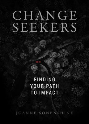 Changeseekers: Finding Your Path to Impact - Sonenshine, Joanne