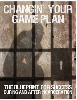 Changin' Your Game Plan: The Blueprint for SUCCESS During and After Incarceration - Kearse, Randy