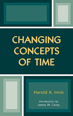 Changing Concepts of Time - Innis, Harold A, and Carey, James W