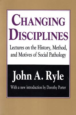 Changing Disciplines: Lectures on the History, Method, and Motives of Social Pathology - Ryle, John A, and Porter, Dorothy