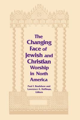 Changing Face of Jewish and Christian Worship in North America - Bradshaw, Paul F (Editor), and Hoffman, Lawrence A (Editor)