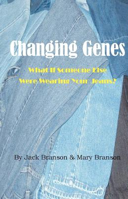 Changing Genes: What If Someone Else Were Wearing Your Jeans? - Branson, Mary, and Branson, Jack