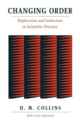 Changing Order: Replication and Induction in Scientific Practice - Collins, Harry