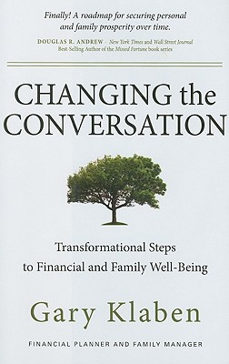Changing the Conversation: Transformational Steps to Financial and Family Well-Being - Klaben, Gary
