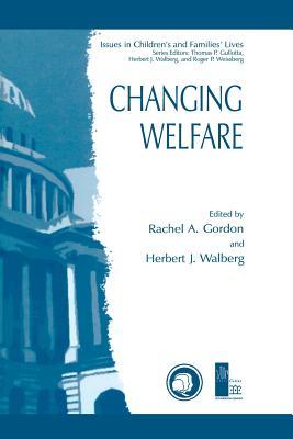 Changing Welfare - Gordon, Rachel A (Editor), and Walberg, Herbert J, Dr. (Editor)