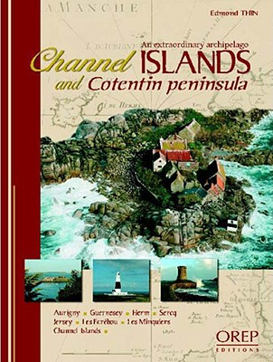 Channel Islands and Cotentin Peninsula, an Extraordinary Archipelago - Thin, Edmond