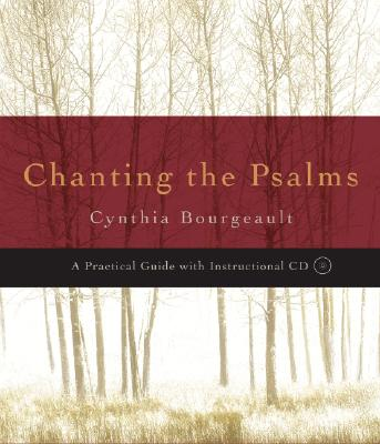 Chanting the Psalms: A Practical Guide - Bourgeault, Cynthia, Rev.