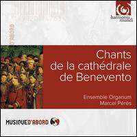 Chants de la Cathédrale de Benevento - Antoine Sicot (bass); Christian Barrier (bass); Ensemble Organum; Frederic Richard (bass); Josep Benet (vocals);...