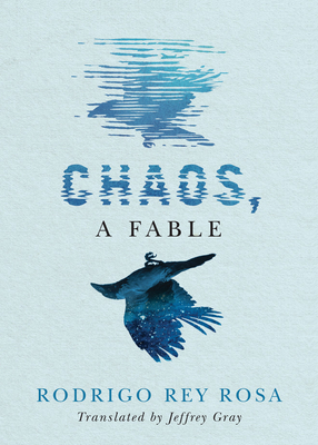 Chaos, a Fable - Rosa, Rodrigo Rey, and Gray, Jeffrey (Translated by)