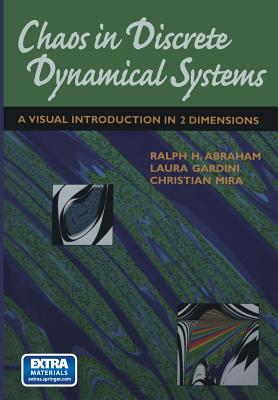 Chaos in Discrete Dynamical Systems: A Visual Introduction in 2 Dimensions - Abraham, Ralph, and Gardini, Laura, and Mira, Christian