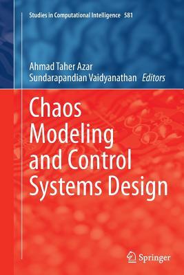 Chaos Modeling and Control Systems Design - Azar, Ahmad Taher (Editor), and Vaidyanathan, Sundarapandian (Editor)