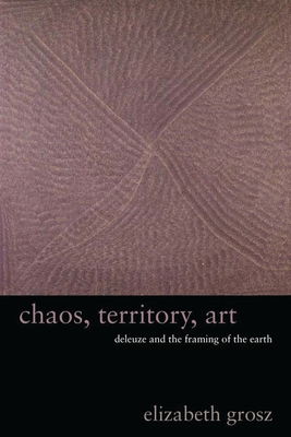 Chaos, Territory, Art: Deleuze and the Framing of the Earth - Grosz, E A