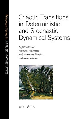 Chaotic Transitions in Deterministic and Stochastic Dynamical Systems: Applications of Melnikov Processes in Engineering, Physics, and Neuroscience - Simiu, Emil