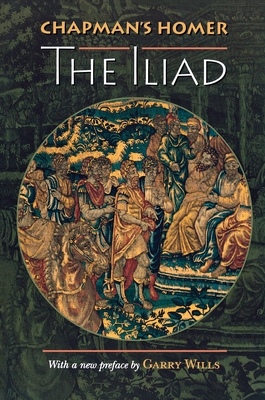 "Chapman's Homer: The ""Iliad"" - Homer, and Nicoll, Allardyce (Revised by), and Chapman, George (Translated by)"