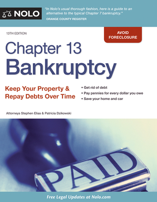 Chapter 13 Bankruptcy: Keep Your Property & Repay Debts Over Time - Elias, Stephen, Attorney, and Dzikowski, Patricia
