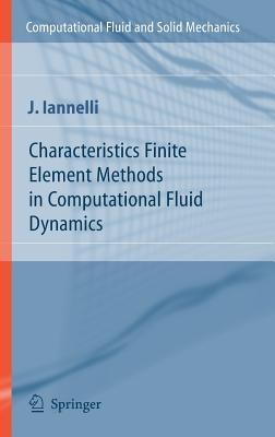 Characteristics Finite Element Methods in Computational Fluid Dynamics - Iannelli, Giuseppe, and Iannelli, Joe