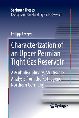 Characterization of an Upper Permian Tight Gas Reservoir: A Multidisciplinary, Multiscale Analysis from the Rotliegend, Northern Germany - Antrett, Philipp