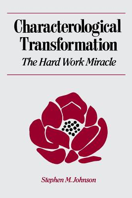 Characterological Transformation: The Hard Work Miracle - Johnson, Stephen M