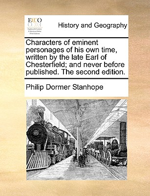 Characters of Eminent Personages of His Own Time: Written by the Late Earl of Chesterfield (1777) - Stanhope, Philip Dormer