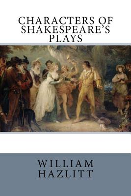 Characters of Shakespeare's Plays - Hazlitt, William, and Quiller-Couch, Arthur (Introduction by)