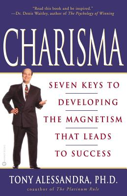 Charisma: Seven Keys to Developing the Magnetism That Leads to Success - Alessandra, Tony, Ph.D.