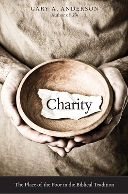 Charity: The Place of the Poor in the Biblical Tradition - Anderson, Gary A