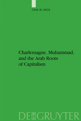 Charlemagne, Muhammad, and the Arab Roots of Capitalism - Heck, Gene William