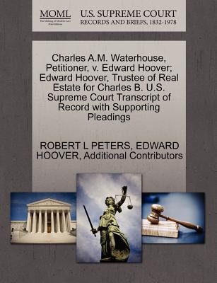 Charles A.M. Waterhouse, Petitioner, V. Edward Hoover; Edward Hoover, Trustee of Real Estate for Charles B. U.S. Supreme Court Transcript of Record with Supporting Pleadings - Peters, Robert L, Professor, and Hoover, Edward, and Additional Contributors