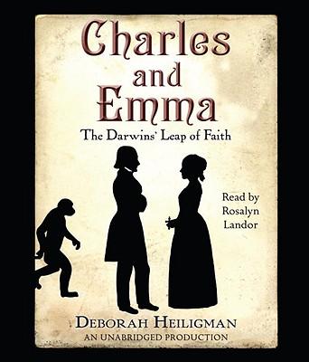 Charles and Emma: The Darwins' Leap of Faith - Heiligman, Deborah, and Landor, Rosalyn (Read by)