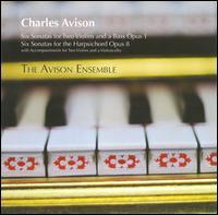 Charles Avison: Six Sonatas for Two Violins and Bass, Op. 1; Six Sonatas for the Harpsichord, Op. 8 - Avison Ensemble; Caroline Balding (violin); Pavlo Beznosiuk (violin); Richard Tunnicliffe (cello);...