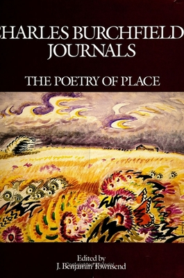 Charles Burchfields Journls: The Poetry of Place - Burchfield, Charles, and Townsend, J Benjamin (Editor)
