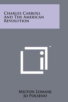 Charles Carroll and the American Revolution - Lomask, Milton